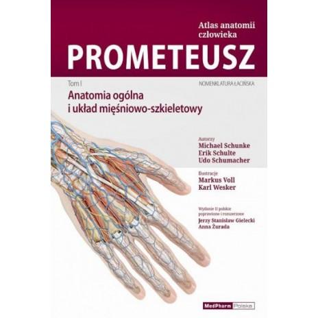 PROMETEUSZ Atlas Anatomii Człowieka. Tom I. Anatomia ogólna i układ mięśniowo -szkieletowy.