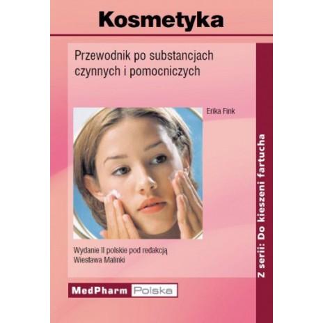 Kosmetyka. Przewodnik po substancjach czynnych i pomocniczych
